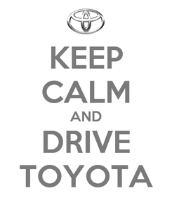 Poster: KEEP CALM AND DRIVE TOYOTA