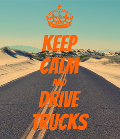 Poster: KEEP CALM AND DRIVE TRUCKS