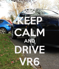 Poster: KEEP CALM AND DRIVE VR6