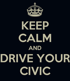 Poster: KEEP CALM AND DRIVE YOUR CIVIC