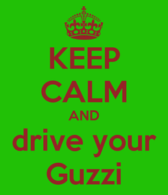 Poster: KEEP CALM AND drive your Guzzi