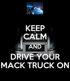 Poster: KEEP CALM AND DRIVE YOUR MACK TRUCK ON