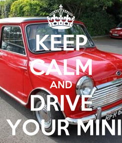 Poster: KEEP CALM AND DRIVE  YOUR MINI