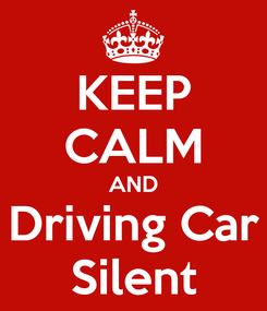 Poster: KEEP CALM AND Driving Car Silent