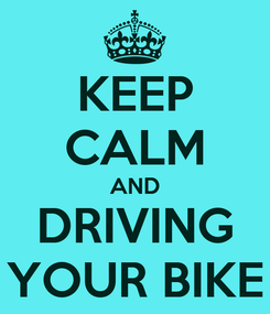 Poster: KEEP CALM AND DRIVING YOUR BIKE