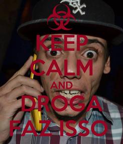 Poster: KEEP CALM AND DROGA FAZ ISSO
