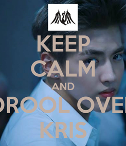 Poster: KEEP CALM AND DROOL OVER KRIS