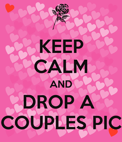 Poster: KEEP CALM AND DROP A  COUPLES PIC