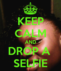 Poster: KEEP CALM AND DROP A  SELFIE