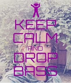 Poster: KEEP CALM AND DROP BASS