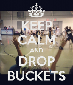 Poster: KEEP CALM AND DROP BUCKETS