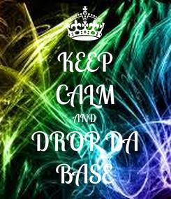 Poster: KEEP CALM AND DROP DA BASE