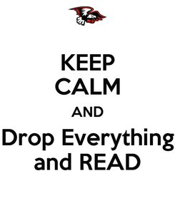 Poster: KEEP CALM AND Drop Everything and READ