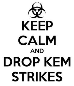 Poster: KEEP CALM AND DROP KEM STRIKES