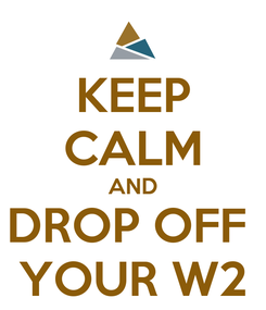 Poster: KEEP CALM AND DROP OFF  YOUR W2