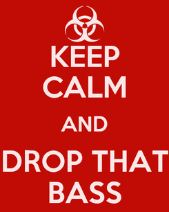 Poster: KEEP CALM AND DROP THAT BASS