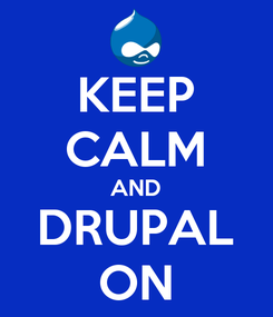 Poster: KEEP CALM AND DRUPAL ON