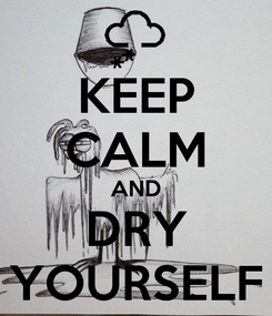 Poster: KEEP CALM AND DRY YOURSELF