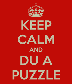 Poster: KEEP CALM AND DU A PUZZLE