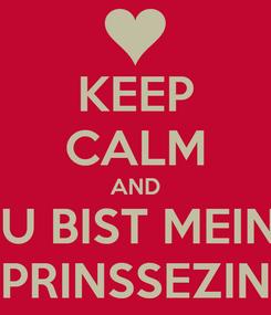 Poster: KEEP CALM AND DU BIST MEINE PRINSSEZIN