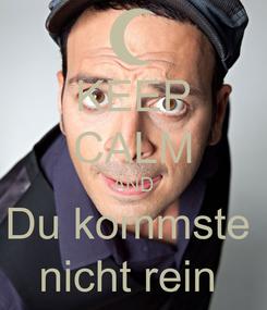 Poster: KEEP CALM AND Du kommste  nicht rein