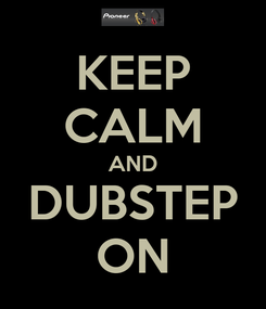 Poster: KEEP CALM AND DUBSTEP ON