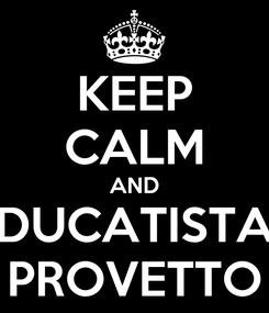 Poster: KEEP CALM AND DUCATISTA PROVETTO
