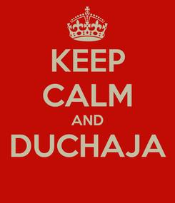 Poster: KEEP CALM AND DUCHAJA