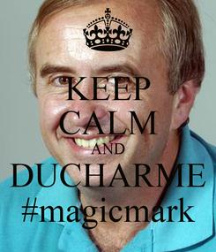 Poster: KEEP CALM AND DUCHARME #magicmark