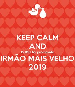 Poster: KEEP CALM AND DUDU foi promovido IRMÃO MAIS VELHO 2019