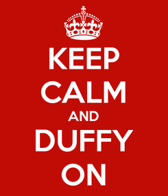 Poster: KEEP CALM AND DUFFY ON