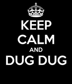 Poster: KEEP CALM AND DUG DUG