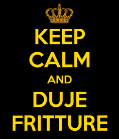 Poster: KEEP CALM AND DUJE FRITTURE