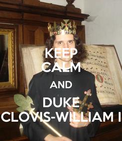 Poster: KEEP CALM AND DUKE CLOVIS-WILLIAM I
