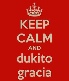 Poster: KEEP CALM AND dukito gracia