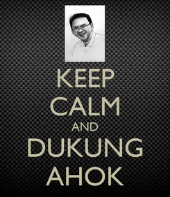 Poster: KEEP CALM AND DUKUNG AHOK