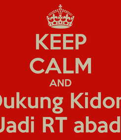 Poster: KEEP CALM AND Dukung Kidom Jadi RT abadi