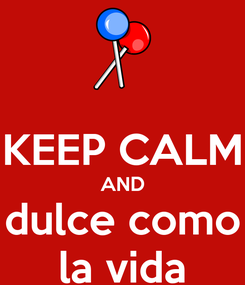Poster:  KEEP CALM AND dulce como la vida