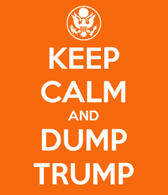 Poster: KEEP CALM AND DUMP TRUMP