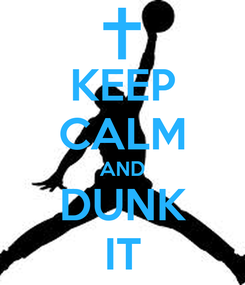 Poster: KEEP CALM AND DUNK IT