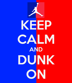 Poster: KEEP CALM AND DUNK ON