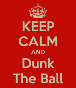 Poster: KEEP CALM AND Dunk The Ball