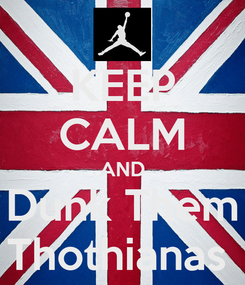 Poster: KEEP CALM AND Dunk Them Thothianas