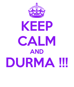 Poster: KEEP CALM AND DURMA !!!