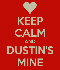 Poster: KEEP CALM AND DUSTIN'S MINE