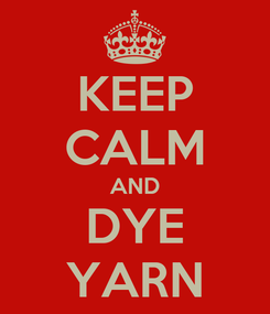 Poster: KEEP CALM AND DYE YARN