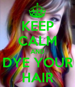 Poster: KEEP CALM AND DYE YOUR HAIR