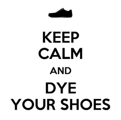 Poster: KEEP CALM AND DYE YOUR SHOES