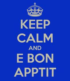 Poster: KEEP CALM AND E BON APPTIT