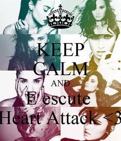 Poster: KEEP CALM AND E escute  Heart Attack <3